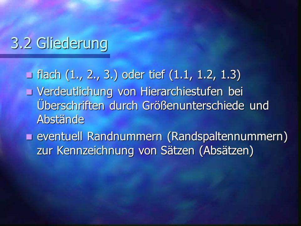 3.2 Gliederung flach (1., 2., 3.) oder tief (1.1, 1.2, 1.3) flach (1., 2., 3.) oder tief (1.1, 1.2, 1.3) Verdeutlichung von Hierarchiestufen bei Übers
