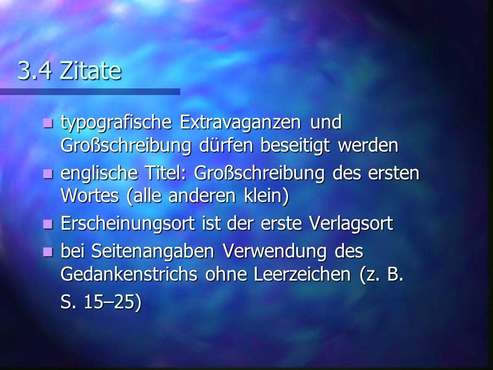 3.4 Zitate typografische Extravaganzen und Großschreibung dürfen beseitigt werden typografische Extravaganzen und Großschreibung dürfen beseitigt werd