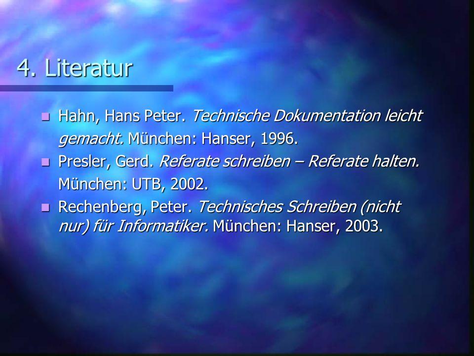 4. Literatur Hahn, Hans Peter. Technische Dokumentation leicht Hahn, Hans Peter. Technische Dokumentation leicht gemacht. München: Hanser, 1996. Presl