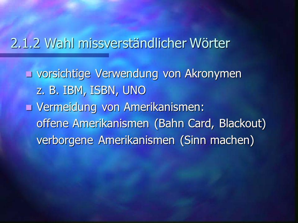 2.1.2 Wahl missverständlicher Wörter vorsichtige Verwendung von Akronymen vorsichtige Verwendung von Akronymen z. B. IBM, ISBN, UNO Vermeidung von Ame