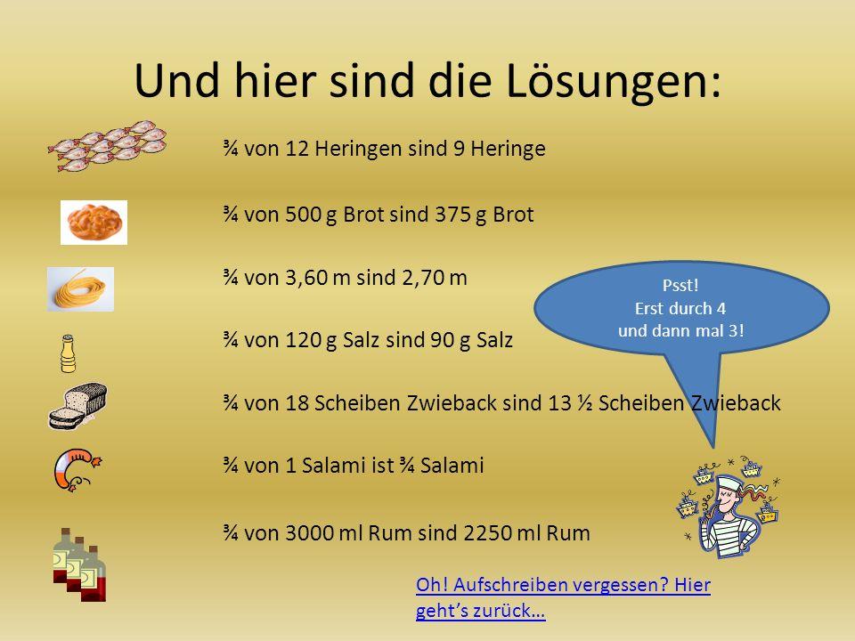 1 Salami Zwieback (18 Scheiben) 12 saure Heringe 2 Tafeln Schokolade (je 100g) 500 g Brot Salz (120g) Seil (3,60 m) Wasser (60 l) 3 Liter Rum Na, wenn