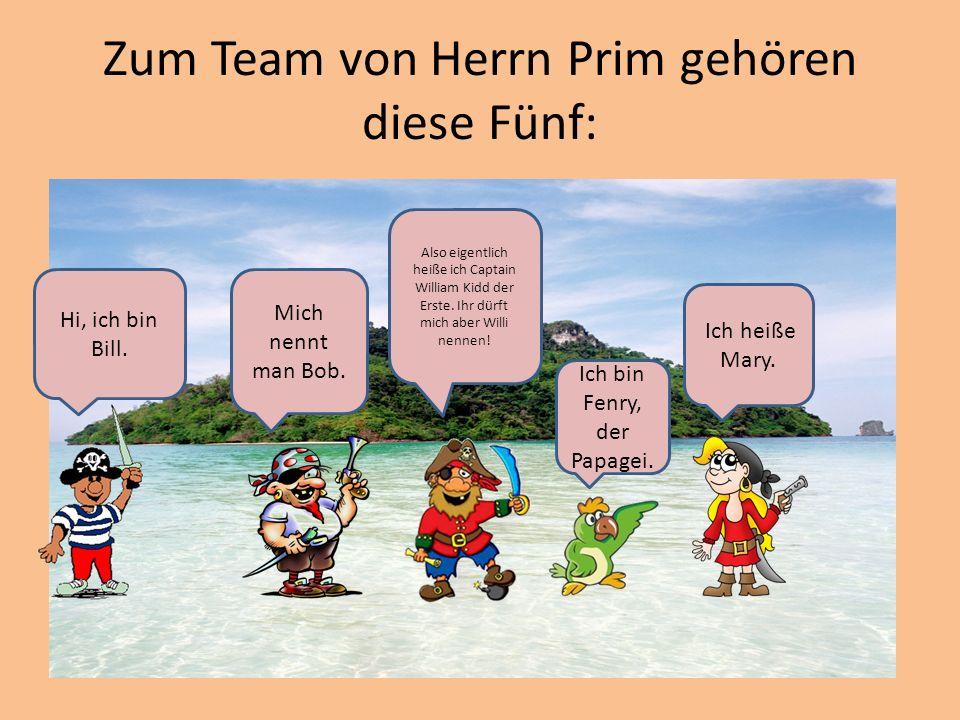 Zum Team von Herrn Prim gehören diese Fünf: Hi, ich bin Bill.