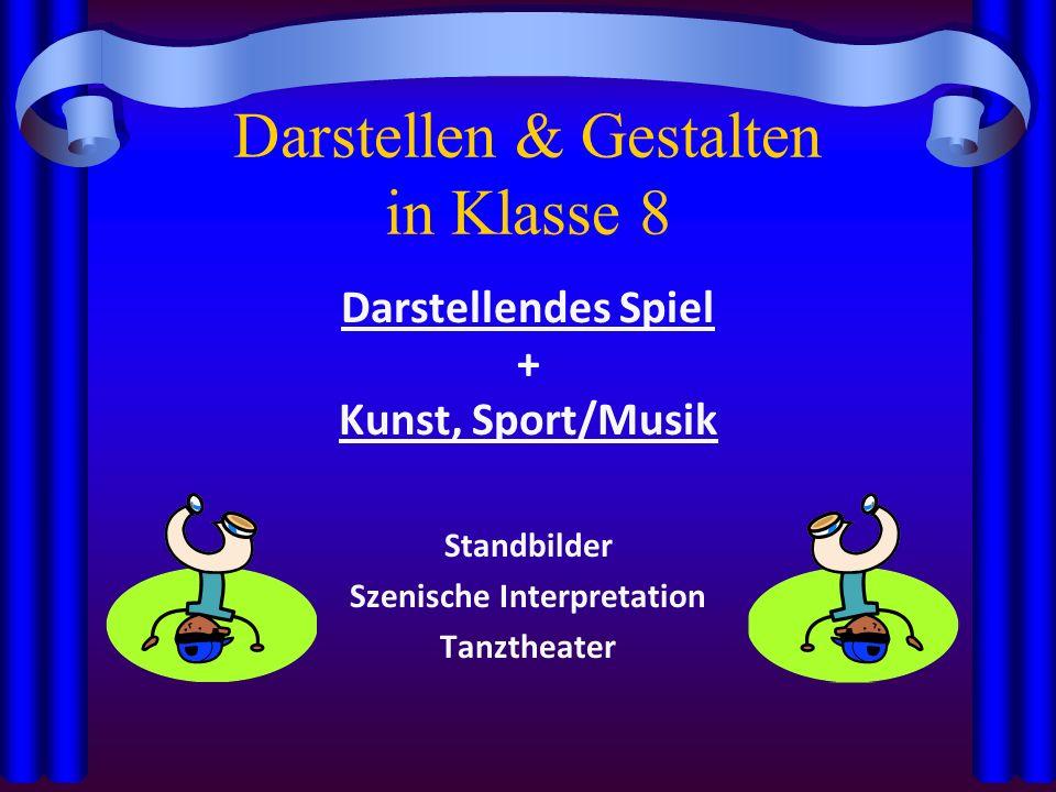 Darstellen & Gestalten in Klasse 8 Darstellendes Spiel + Kunst, Sport/Musik Standbilder Szenische Interpretation Tanztheater