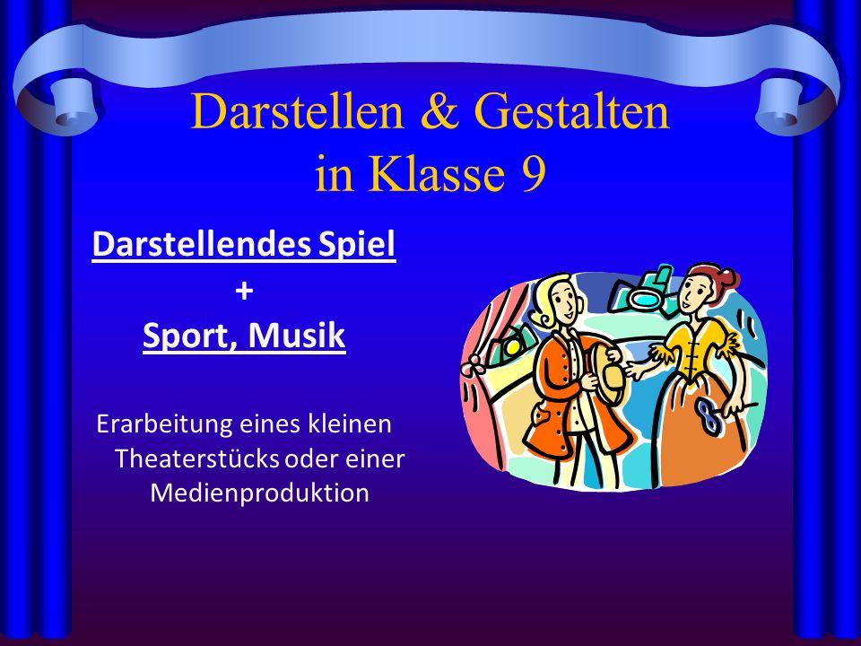 Darstellen & Gestalten in Klasse 9 Darstellendes Spiel + Sport, Musik Erarbeitung eines kleinen Theaterstücks oder einer Medienproduktion