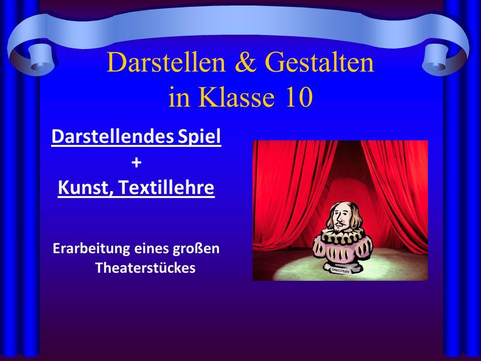 Darstellen & Gestalten in Klasse 10 Darstellendes Spiel + Kunst, Textillehre Erarbeitung eines großen Theaterstückes