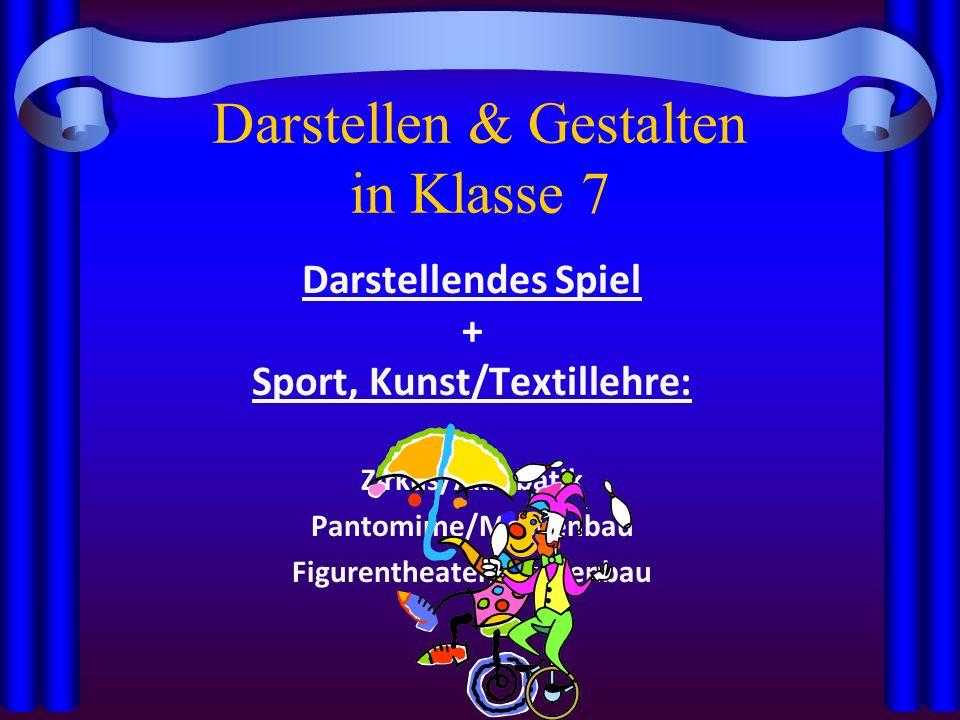 Darstellen & Gestalten in Klasse 7 Darstellendes Spiel + Sport, Kunst/Textillehre: Zirkus/Akrobatik Pantomime/Maskenbau Figurentheater/Figurenbau