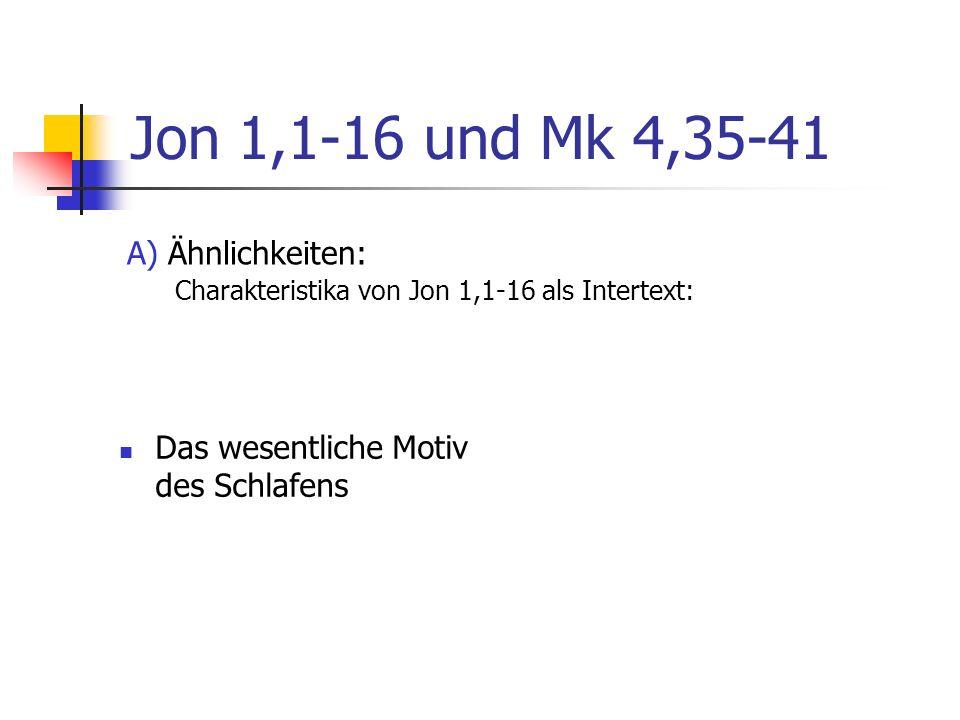 Jon 1,1-16 und Mk 4,35-41 Das wesentliche Motiv des Schlafens A) Ähnlichkeiten: Charakteristika von Jon 1,1-16 als Intertext: