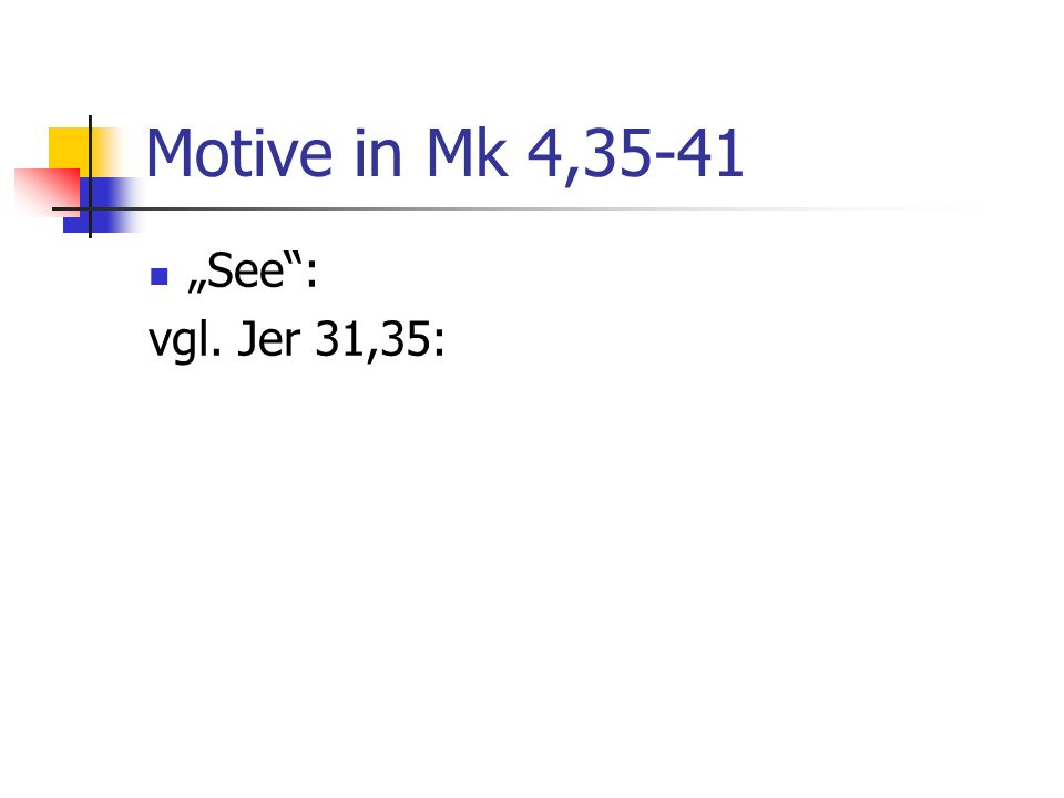 Motive in Mk 4,35-41 See: vgl. Jer 31,35: