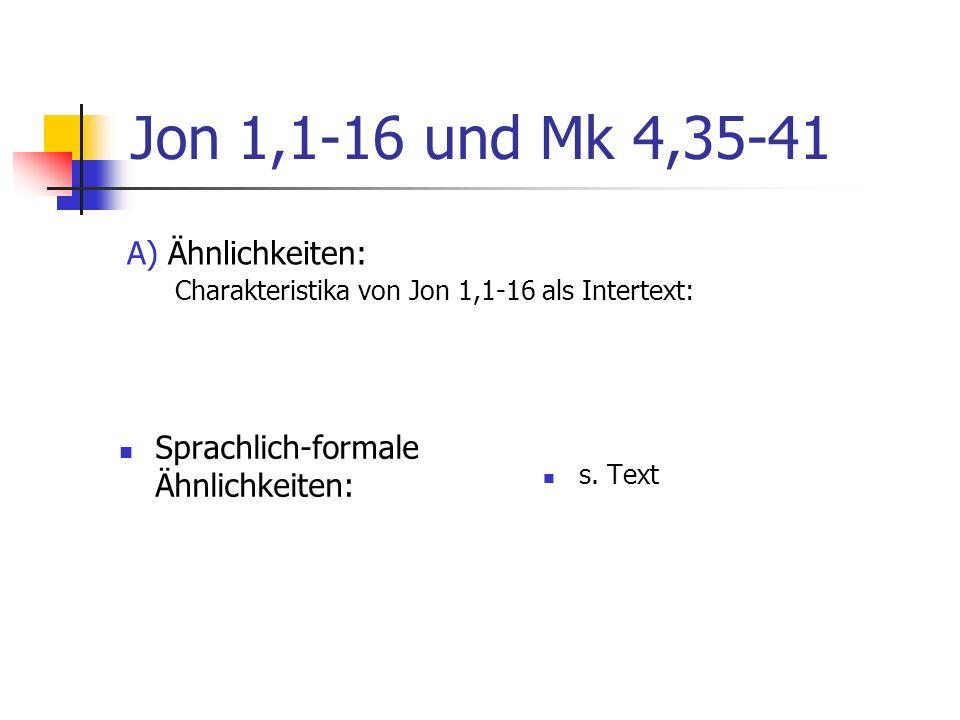 Jon 1,1-16 und Mk 4,35-41 Sprachlich-formale Ähnlichkeiten: s. Text A) Ähnlichkeiten: Charakteristika von Jon 1,1-16 als Intertext: