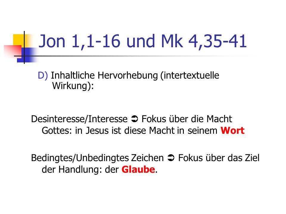 Jon 1,1-16 und Mk 4,35-41 Desinteresse/Interesse Fokus über die Macht Gottes: in Jesus ist diese Macht in seinem Wort Bedingtes/Unbedingtes Zeichen Fokus über das Ziel der Handlung: der Glaube.