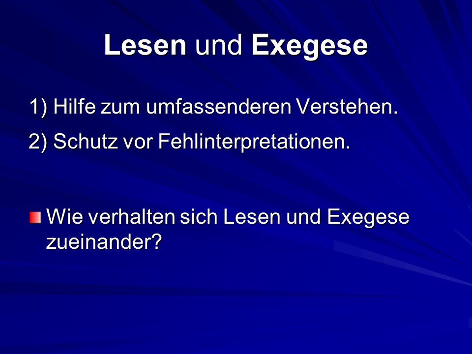 Lesen und Exegese 1) Hilfe zum umfassenderen Verstehen. 2) Schutz vor Fehlinterpretationen. Wie verhalten sich Lesen und Exegese zueinander?
