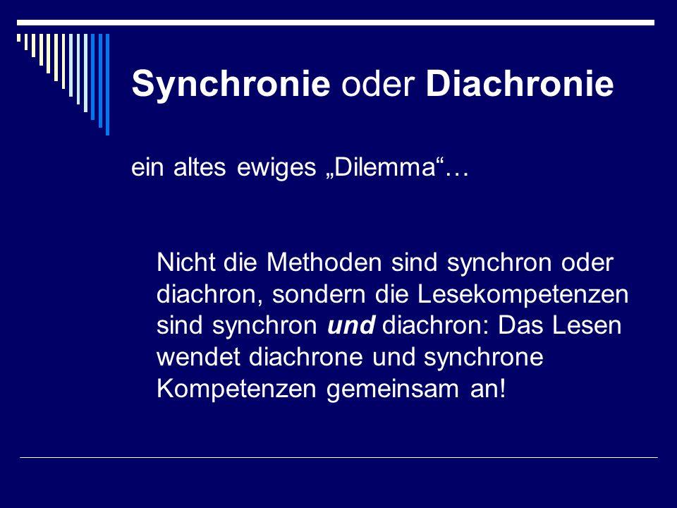 Synchronie oder Diachronie ein altes ewiges Dilemma… Nicht die Methoden sind synchron oder diachron, sondern die Lesekompetenzen sind synchron und dia