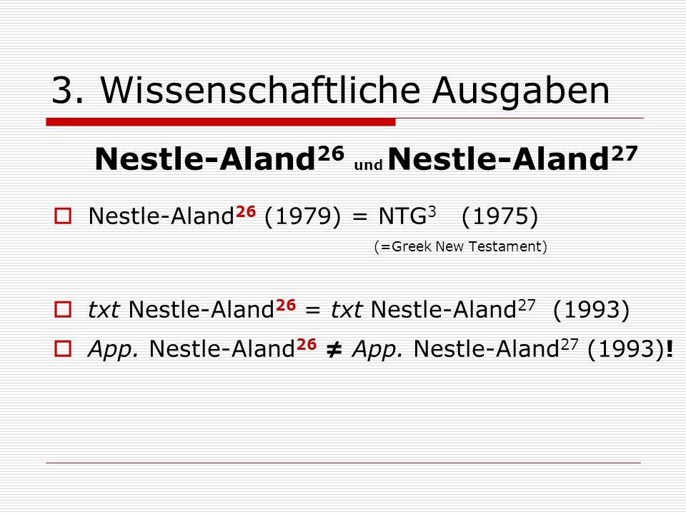 3. Wissenschaftliche Ausgaben Nestle-Aland 26 und Nestle-Aland 27 Nestle-Aland 26 (1979) = NTG 3 (1975) (=Greek New Testament) txt Nestle-Aland 26 = t