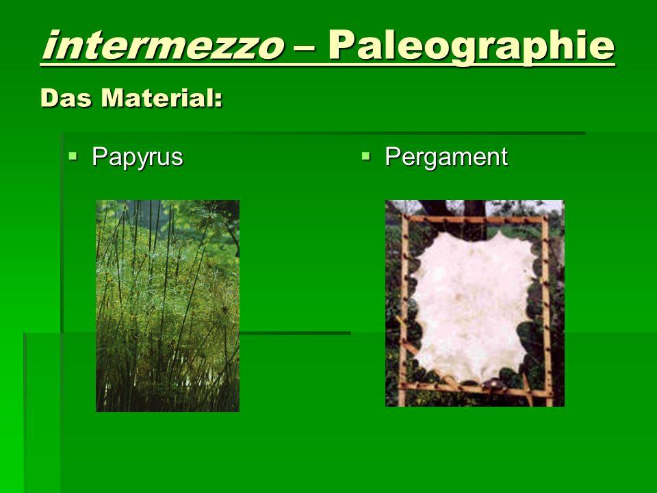 intermezzo – Paleographie Das Material: Papyrus Pergament