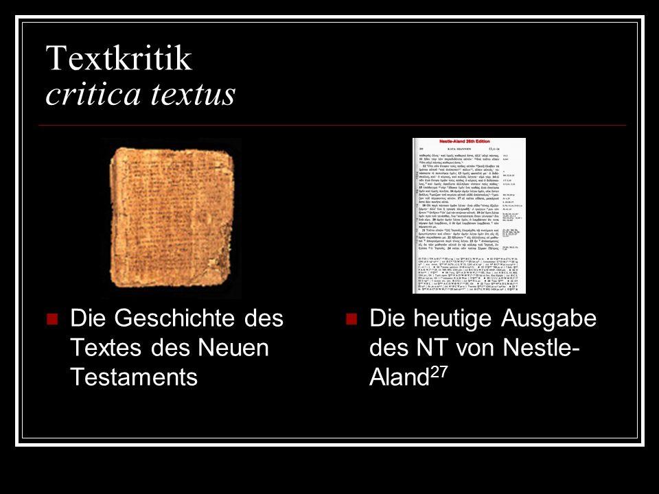 Textkritik critica textus Die Geschichte des Textes des Neuen Testaments Die heutige Ausgabe des NT von Nestle- Aland 27