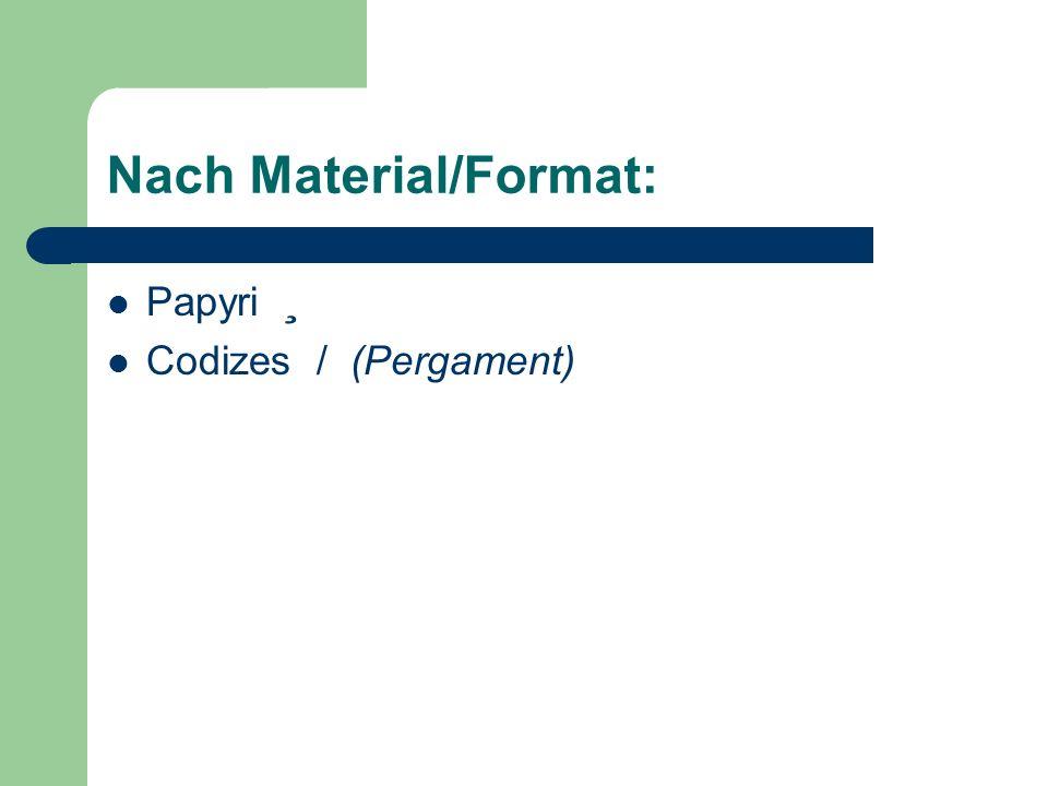 Nach Material/Format: Papyri ¸ Codizes / (Pergament)