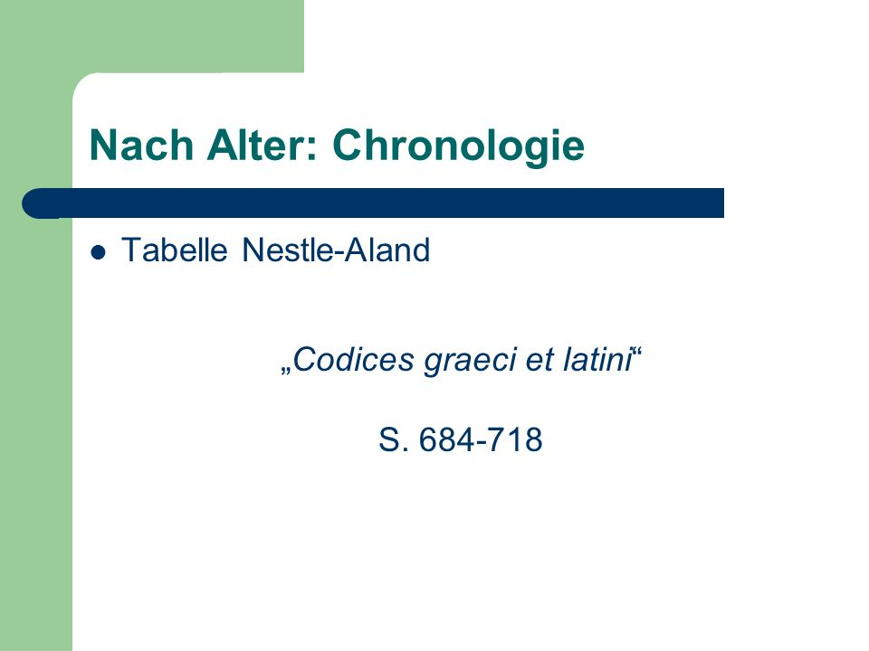 Nach Alter: Chronologie Tabelle Nestle-Aland Codices graeci et latini S. 684-718