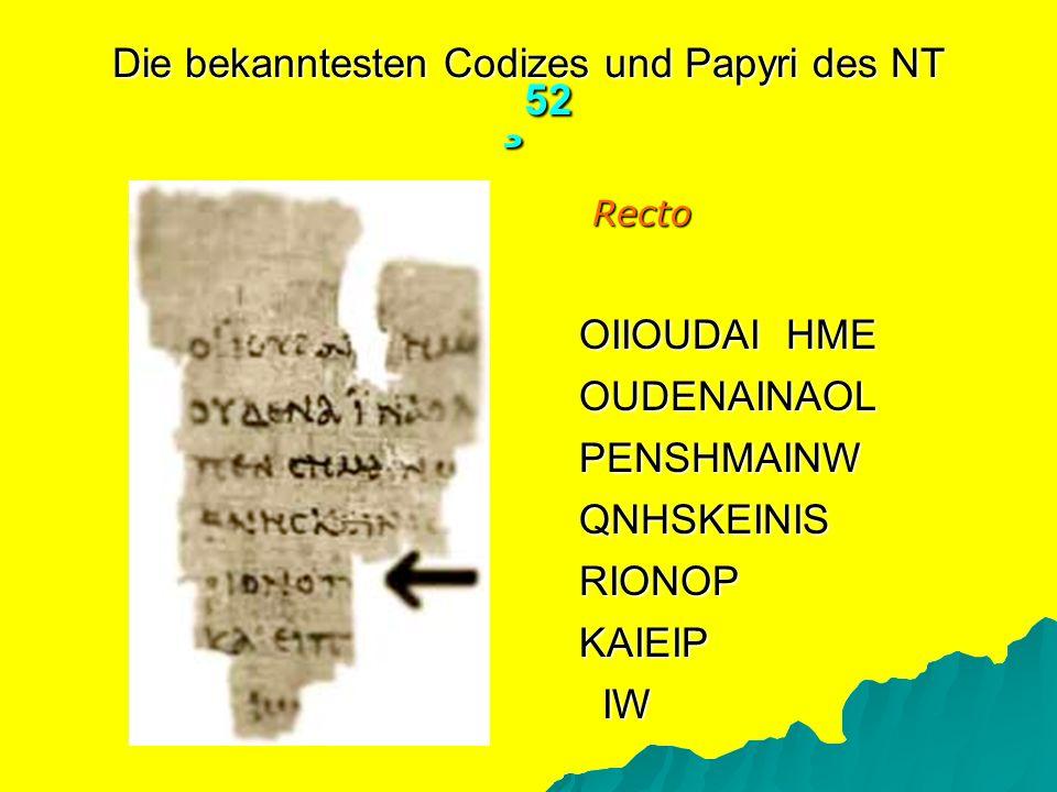 Die bekanntesten Codizes und Papyri des NT ¸ 52 Recto OIIOUDAI HME OUDENAINAOL PENSHMAINW QNHSKEINIS RIONOP KAIEIP IW