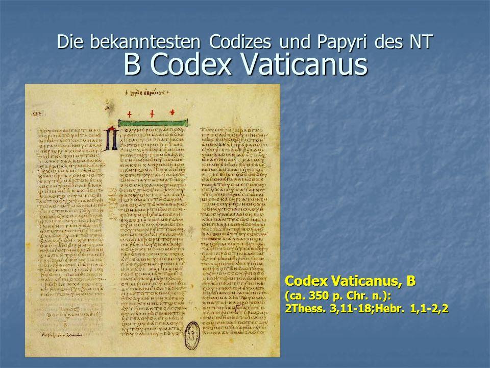 Die bekanntesten Codizes und Papyri des NT B Codex Vaticanus Codex Vaticanus, B (ca.