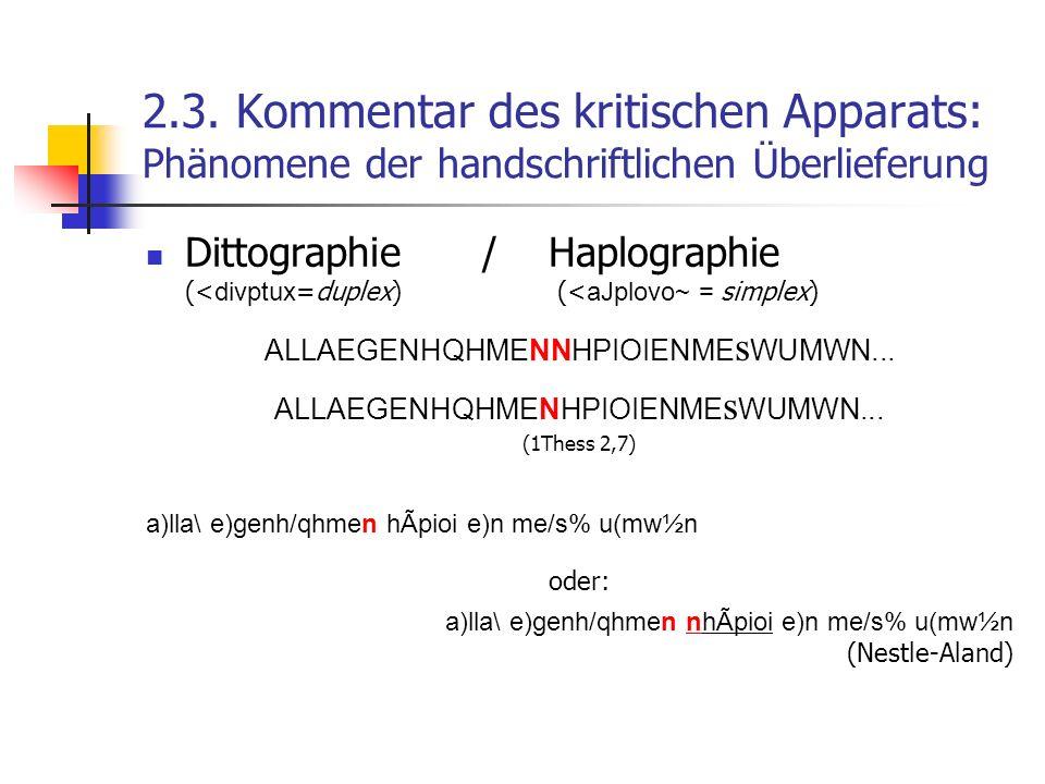 2.3. Kommentar des kritischen Apparats: Phänomene der handschriftlichen Überlieferung Dittographie / Haplographie (< divptux =duplex) (< aJplovo~ = si
