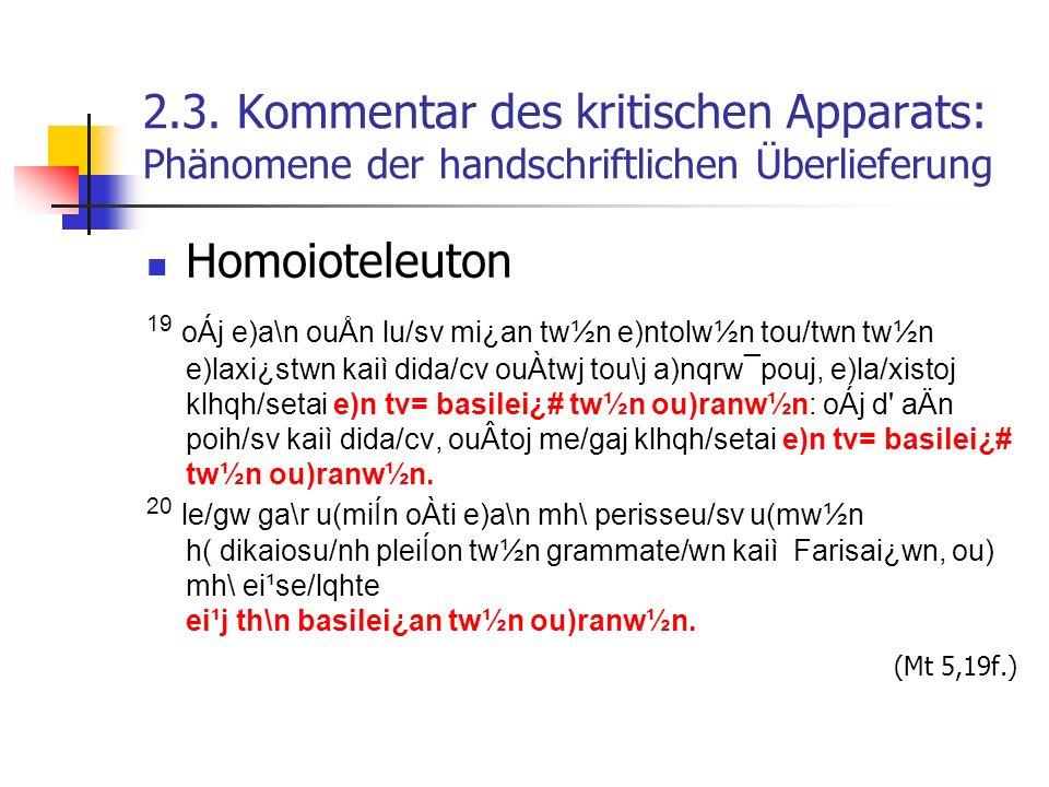 2.3. Kommentar des kritischen Apparats: Phänomene der handschriftlichen Überlieferung Homoioteleuton 19 oÁj e)a\n ouÅn lu/sv mi¿an tw½n e)ntolw½n tou/