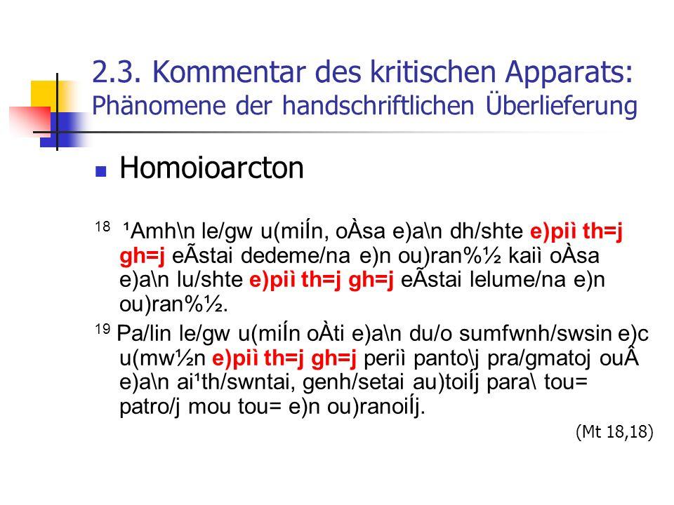 2.3. Kommentar des kritischen Apparats: Phänomene der handschriftlichen Überlieferung Homoioarcton 18 ¹Amh\n le/gw u(miÍn, oÀsa e)a\n dh/shte e)piì th