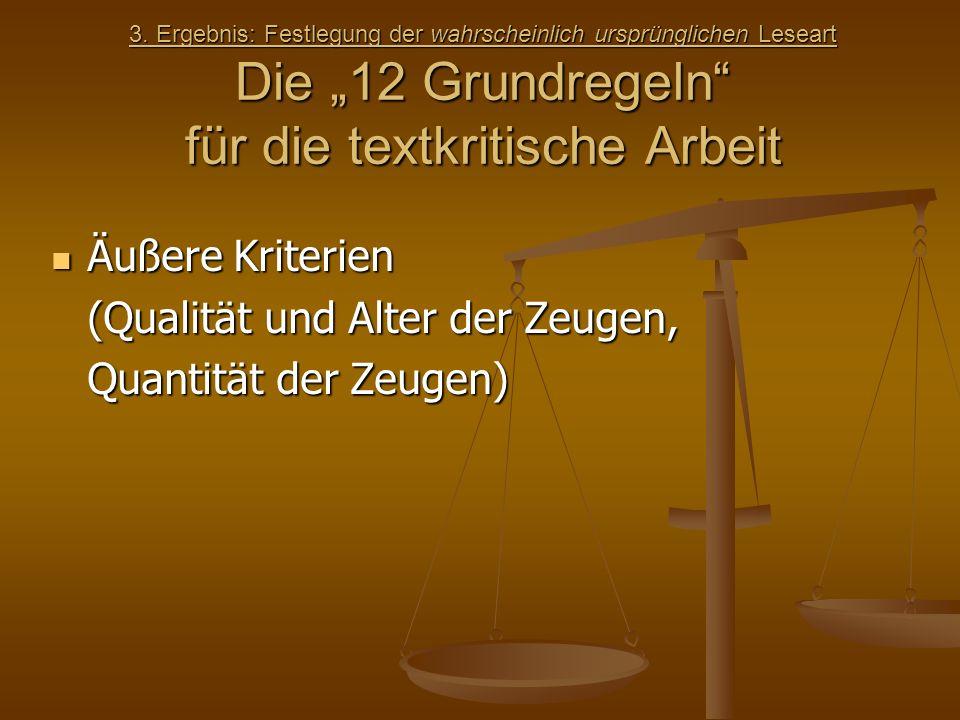 3. Ergebnis: Festlegung der wahrscheinlich ursprünglichen Leseart Die 12 Grundregeln für die textkritische Arbeit 3. Ergebnis: Festlegung der wahrsche