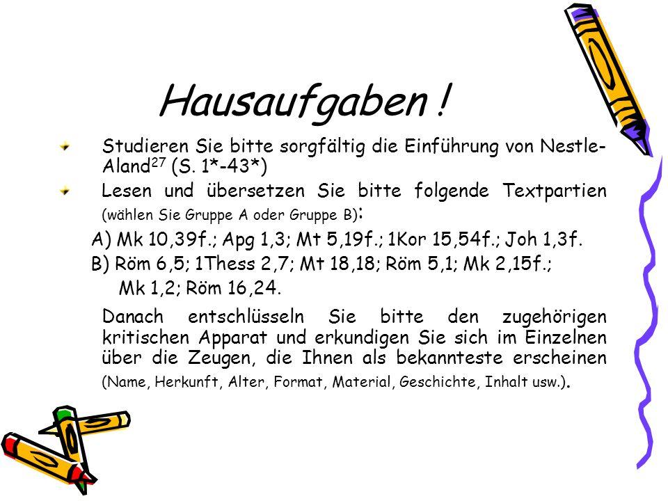 Hausaufgaben .Studieren Sie bitte sorgfältig die Einführung von Nestle- Aland 27 (S.