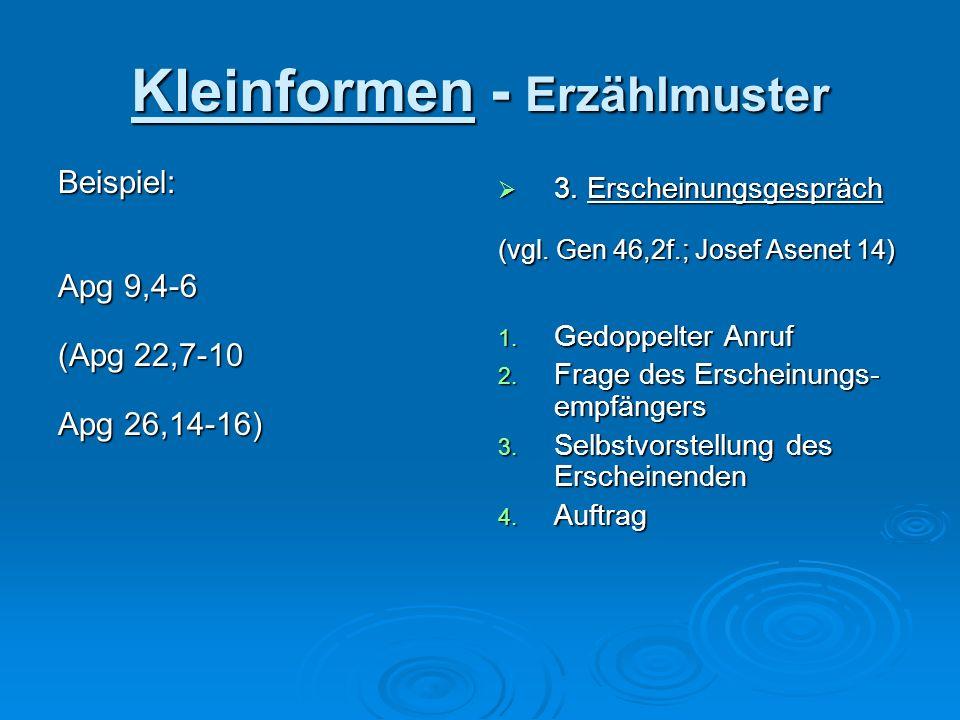 Kleinformen - Erzählmuster Beispiel: Apg 9,4-6 (Apg 22,7-10 Apg 26,14-16) 3. Erscheinungsgespräch 3. Erscheinungsgespräch (vgl. Gen 46,2f.; Josef Asen