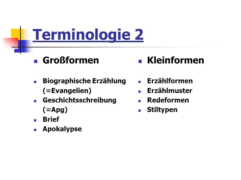Terminologie 2 Großformen Biographische Erzählung (=Evangelien) Geschichtsschreibung (=Apg) Brief Apokalypse Kleinformen Erzählformen Erzählmuster Red