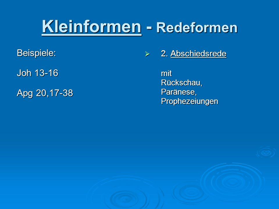 Kleinformen - Redeformen Beispiele: Joh 13-16 Apg 20,17-38 2. Abschiedsrede 2. AbschiedsredemitRückschau,Paränese,Prophezeiungen