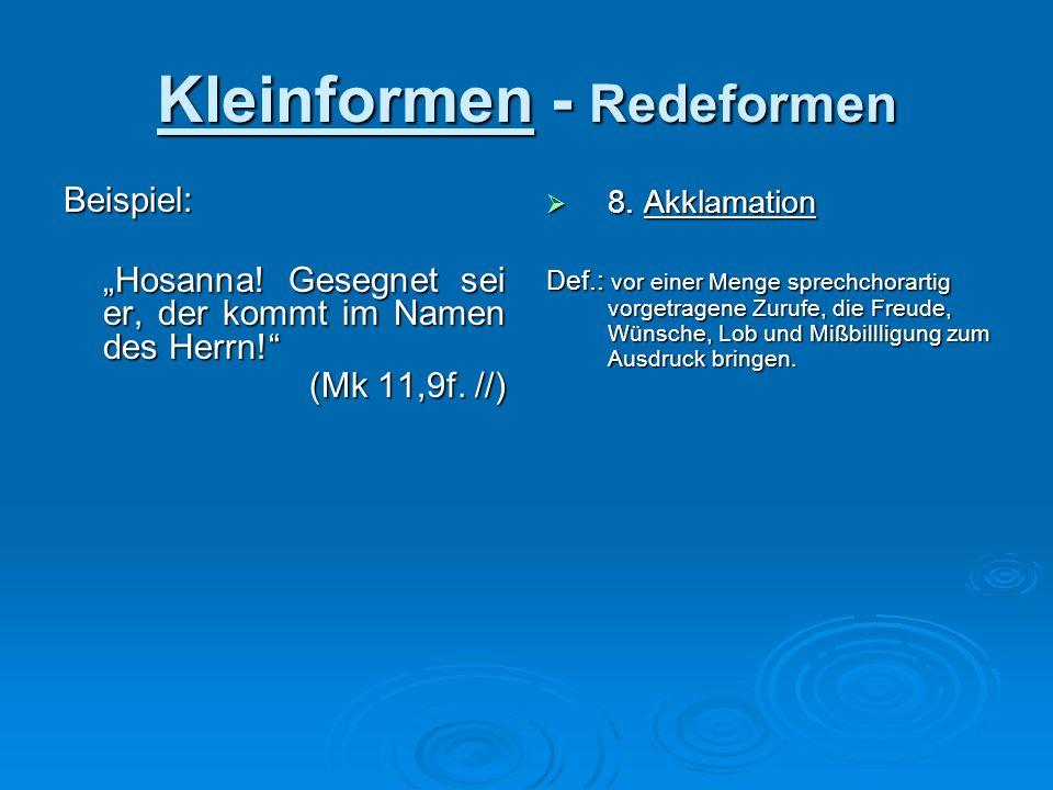 Kleinformen - Redeformen Beispiel: Hosanna! Gesegnet sei er, der kommt im Namen des Herrn! (Mk 11,9f. //) 8. Akklamation 8. Akklamation Def.: vor eine