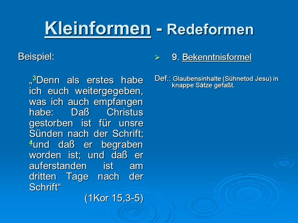 Kleinformen - Redeformen Beispiel: 3 Denn als erstes habe ich euch weitergegeben, was ich auch empfangen habe: Da ß Christus gestorben ist f ü r unsre