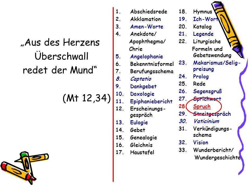 Aus des Herzens Überschwall redet der Mund (Mt 12,34) 1.Abschiedsrede 2.Akklamation 3.Amen-Worte 4.Anekdote/ Apophthegma/ Chrie 5.Angelophanie 6.Beken