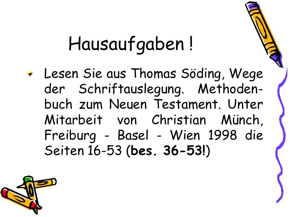 Hausaufgaben ! Lesen Sie aus Thomas Söding, Wege der Schriftauslegung. Methoden- buch zum Neuen Testament. Unter Mitarbeit von Christian Münch, Freibu