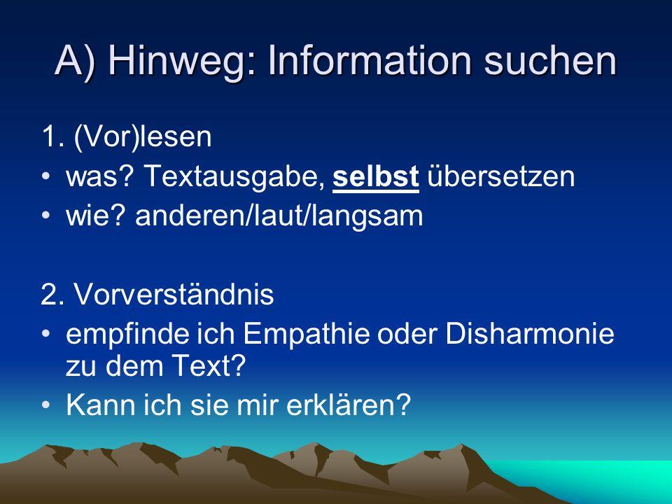 A) Hinweg: Information suchen 1. (Vor)lesen was? Textausgabe, selbst übersetzen wie? anderen/laut/langsam 2. Vorverständnis empfinde ich Empathie oder