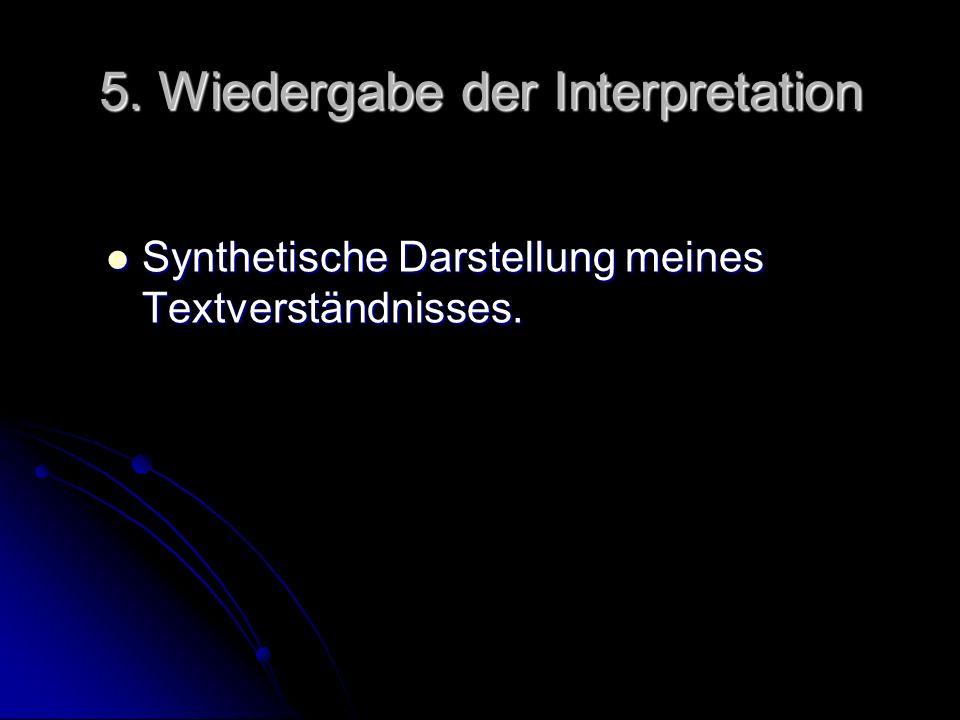 5. Wiedergabe der Interpretation Synthetische Darstellung meines Textverständnisses. Synthetische Darstellung meines Textverständnisses.