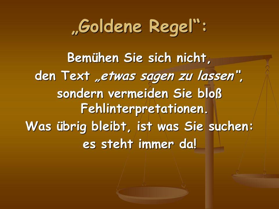 Goldene Regel: Bemühen Sie sich nicht, den Text etwas sagen zu lassen, sondern vermeiden Sie bloß Fehlinterpretationen. Was übrig bleibt, ist was Sie
