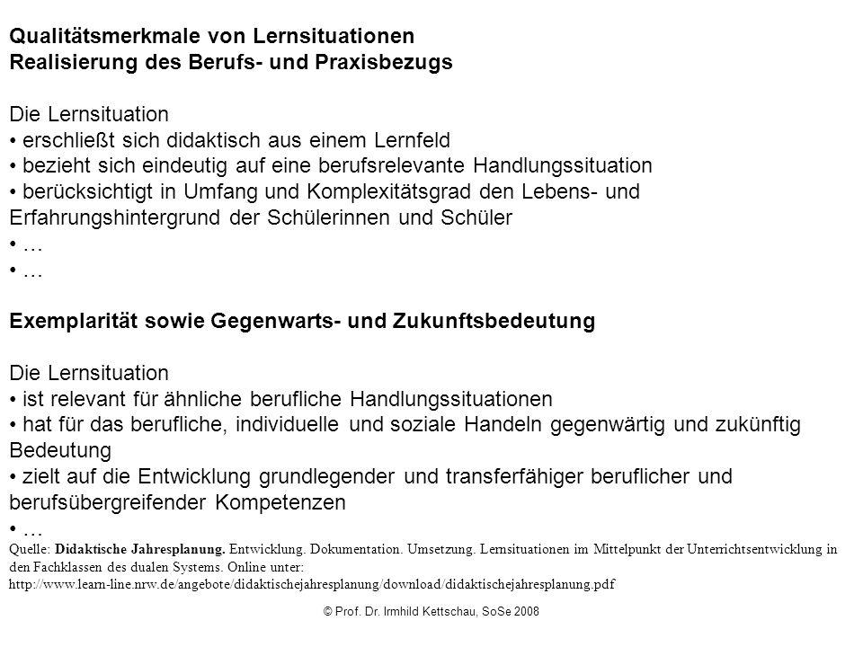 © Prof. Dr. Irmhild Kettschau, SoSe 2008 Qualitätsmerkmale von Lernsituationen Realisierung des Berufs- und Praxisbezugs Die Lernsituation erschließt