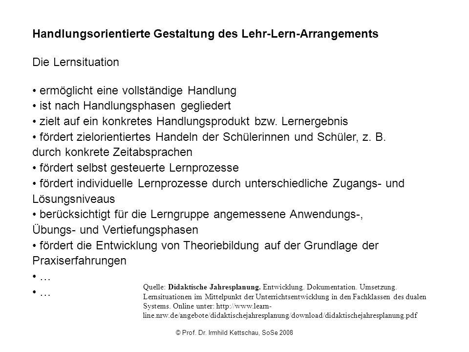 © Prof. Dr. Irmhild Kettschau, SoSe 2008 Handlungsorientierte Gestaltung des Lehr-Lern-Arrangements Die Lernsituation ermöglicht eine vollständige Han