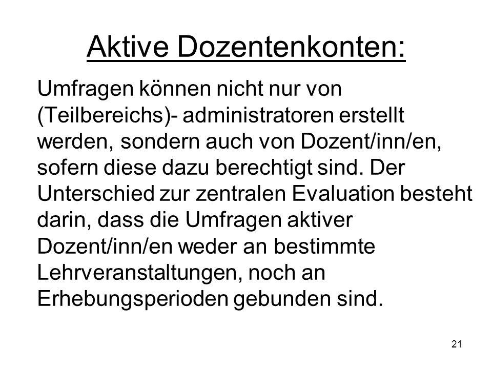 21 Aktive Dozentenkonten: Umfragen können nicht nur von (Teilbereichs)- administratoren erstellt werden, sondern auch von Dozent/inn/en, sofern diese