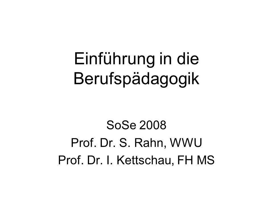 Einführung in die Berufspädagogik SoSe 2008 Prof. Dr. S. Rahn, WWU Prof. Dr. I. Kettschau, FH MS