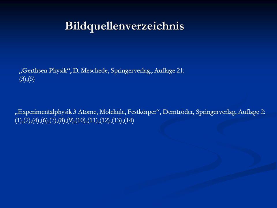 Bildquellenverzeichnis Gerthsen Physik, D. Meschede, Springerverlag., Auflage 21: (3),(5) Experimentalphysik 3 Atome, Moleküle, Festkörper, Demtröder,