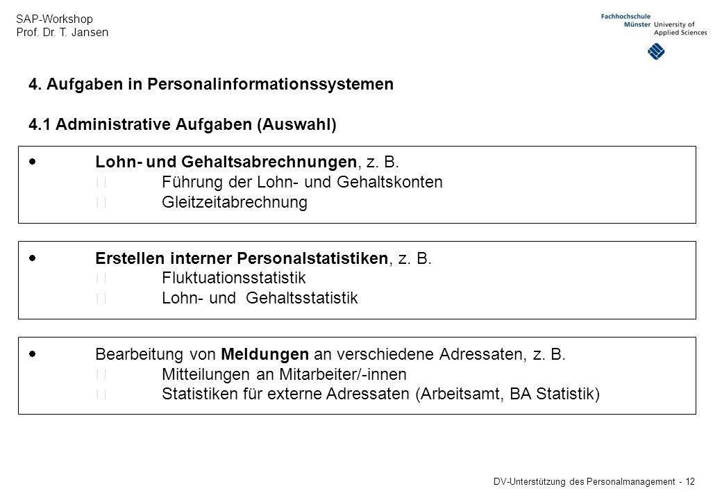 SAP-Workshop Prof. Dr. T. Jansen DV-Unterstützung des Personalmanagement - 12 4. Aufgaben in Personalinformationssystemen 4.1 Administrative Aufgaben
