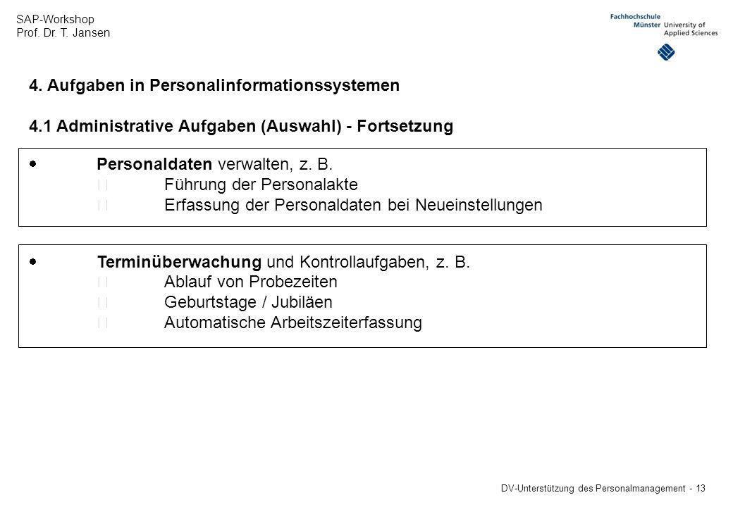 SAP-Workshop Prof. Dr. T. Jansen DV-Unterstützung des Personalmanagement - 13 4. Aufgaben in Personalinformationssystemen 4.1 Administrative Aufgaben