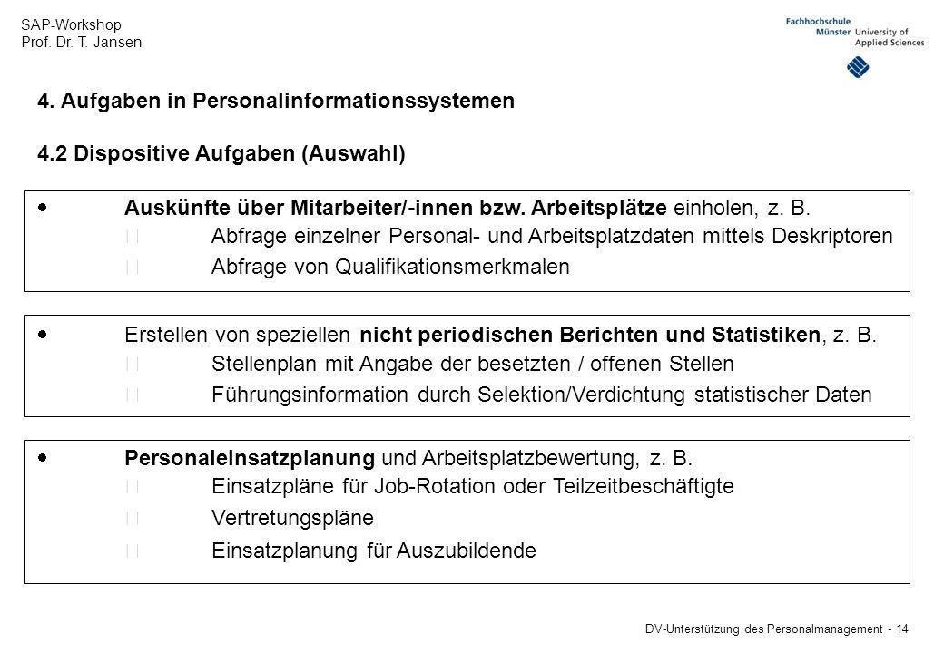 SAP-Workshop Prof. Dr. T. Jansen DV-Unterstützung des Personalmanagement - 14 4. Aufgaben in Personalinformationssystemen 4.2 Dispositive Aufgaben (Au