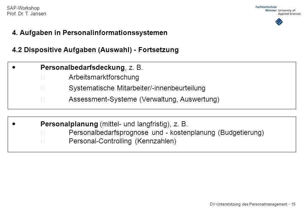 SAP-Workshop Prof. Dr. T. Jansen DV-Unterstützung des Personalmanagement - 15 4. Aufgaben in Personalinformationssystemen 4.2 Dispositive Aufgaben (Au
