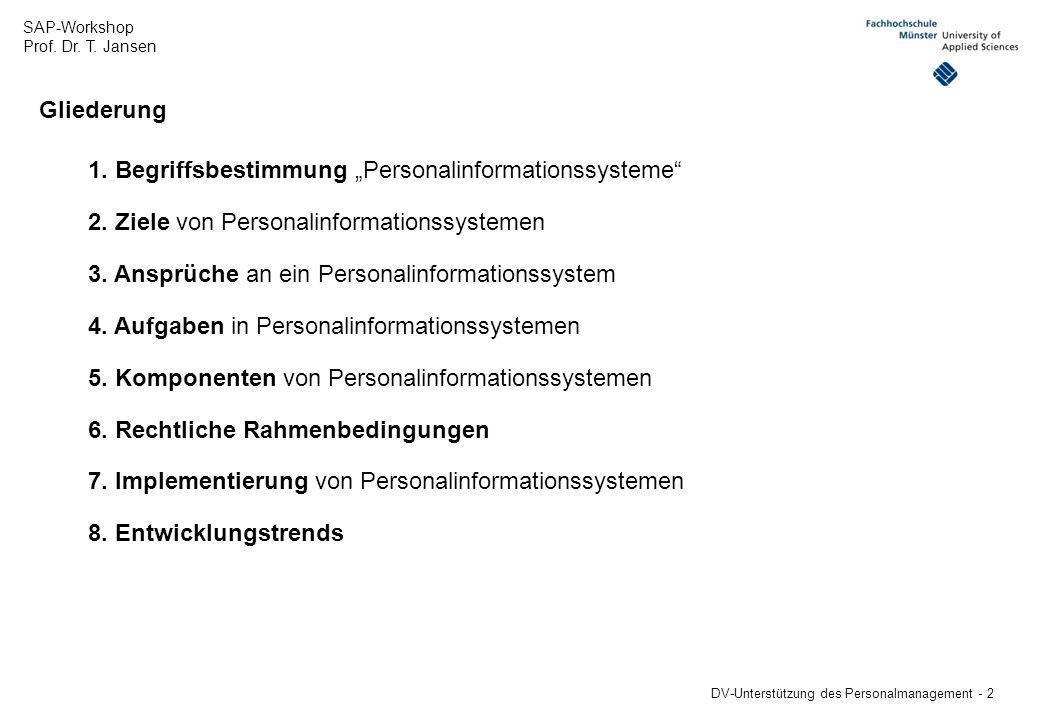 SAP-Workshop Prof. Dr. T. Jansen DV-Unterstützung des Personalmanagement - 2 Gliederung 1. Begriffsbestimmung Personalinformationssysteme 2. Ziele von