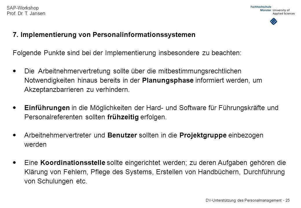 SAP-Workshop Prof. Dr. T. Jansen DV-Unterstützung des Personalmanagement - 25 7. Implementierung von Personalinformationssystemen Folgende Punkte sind