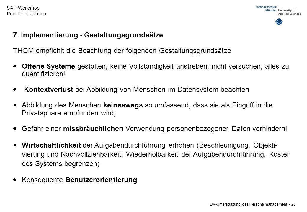 SAP-Workshop Prof. Dr. T. Jansen DV-Unterstützung des Personalmanagement - 28 7. Implementierung - Gestaltungsgrundsätze THOM empfiehlt die Beachtung